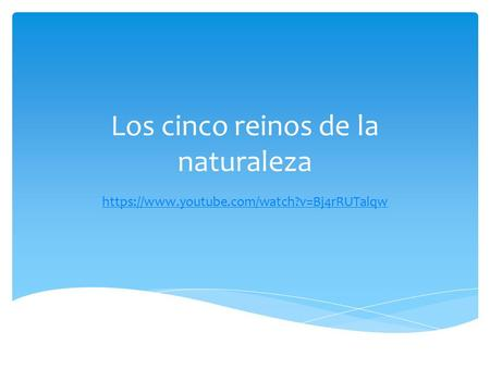 Los cinco reinos de la naturaleza https://www.youtube.com/watch?v=Bj4rRUTalqw.