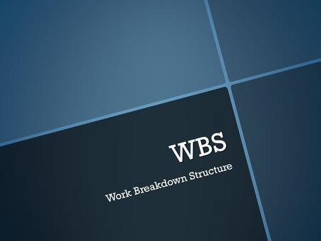 "WBS Work Breakdown Structure. Razón de ser…  Management needs a view of the work that shows the ""big picture"" rather than a focus on the order of the."