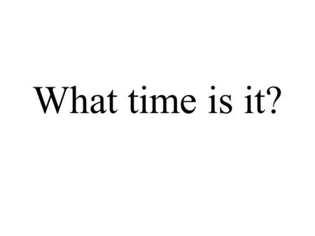 What time is it? ¿Qué hora es? It is one… Es la una…