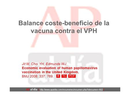 Balance coste-beneficio de la vacuna contra el VPH Jit M, Choi YH, Edmunds WJ. Economic evaluation of human papillomavirus vaccination in the United Kingdom.