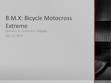 B.M.X: Bicycle Motocross Extreme Brandon A. Zambrana Delgado 801-12-9874.