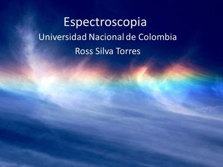 Espectroscopia Universidad Nacional de Colombia Ross Silva Torres.