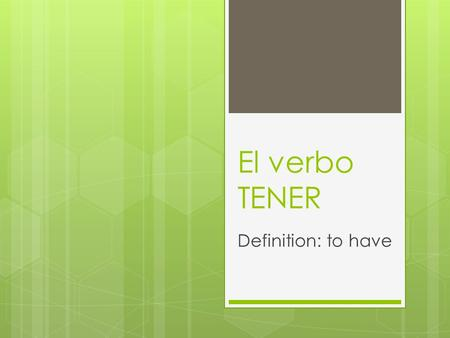 El verbo TENER Definition: to have. TENER  The verb tener means to have.  The forms of tener are a bit IRREGULAR.
