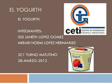 EL YOGURTH EL YOGURTH INTEGRANTES: ISIS JANETH LOPEZ GOMEZ