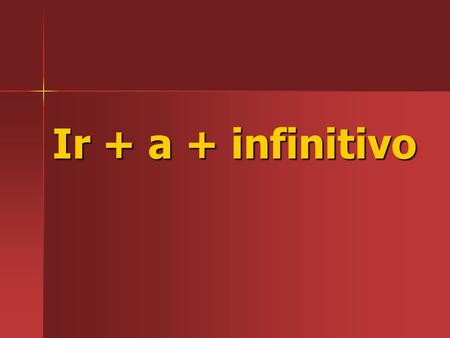 Ir + a + infinitivo. -To tell what someone is going to do in the future, use: ir + a + infinitive.