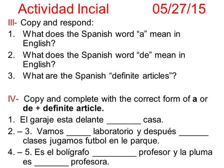 "III- Copy and respond: 1.What does the Spanish word ""a"" mean in English? 2.What does the Spanish word ""de"" mean in English? 3.What are the Spanish ""definite."