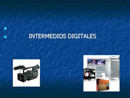 INTERMEDIOS DIGITALES INTERMEDIOS DIGITALES. Contenido : 1 Conceptos generales 1.1 Intermedio digitales 1.2 Formatos de video 1.3 Conexiones 1.4 Codec.