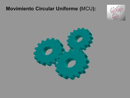 Movimiento Circular Uniforme (MCU):