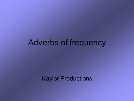 Adverbs of frequency Kaylor Productions. For this review you will need a piece of paper and a pencil. Read the English word or phrase. Write down the.