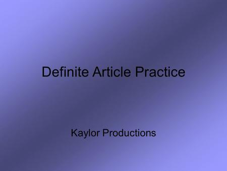 Definite Article Practice Kaylor Productions. For this review you will need a piece of paper and a pencil. Choose the definite article that corresponds.