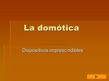 Dispositivos imprescindibles