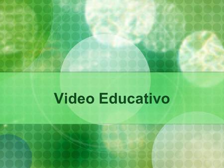 Video Educativo. 1.1. Definición Desde una perspectiva general, se puede considerar video educativo a todo aquel material audiovisual independientemente.