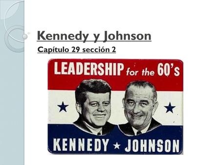 Kennedy y Johnson Capítulo 29 sección 2.