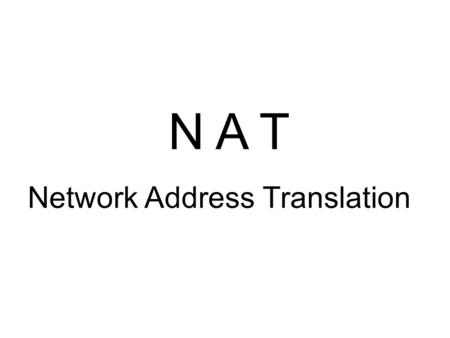 N A T Network Address Translation.