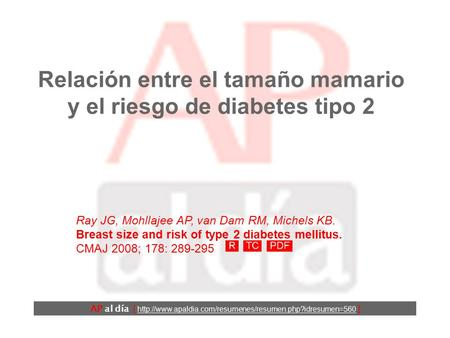 Relación entre el tamaño mamario y el riesgo de diabetes tipo 2 Ray JG, Mohllajee AP, van Dam RM, Michels KB. Breast size and risk of type 2 diabetes.