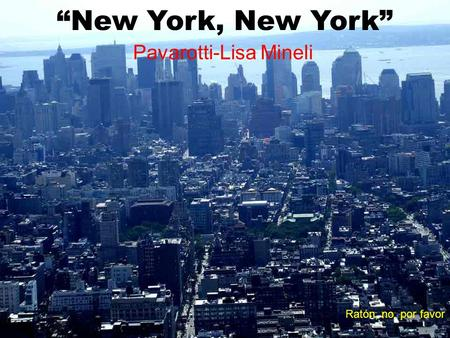 """New York, New York"" Pavarotti-Lisa Mineli Ratón, no, por favor."