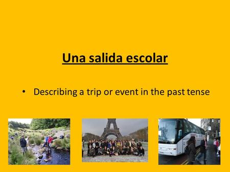 Una salida escolar Describing a trip or event in the past tense.