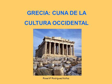 GRECIA: CUNA DE LA CULTURA OCCIDENTAL
