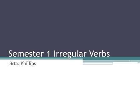Semester 1 Irregular Verbs Srta. Phillips. The verb ser means to be. It is used to describe characteristics, occupations, and to tell time. Yo – soyNosotros.