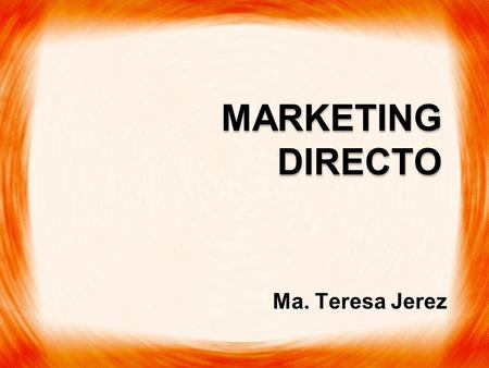 MARKETING DIRECTO Ma. Teresa Jerez. PROGRAMA DE MARKETING DIRECTO Es un sistema de Marketing con el que las organizaciones se comunican directo con los.