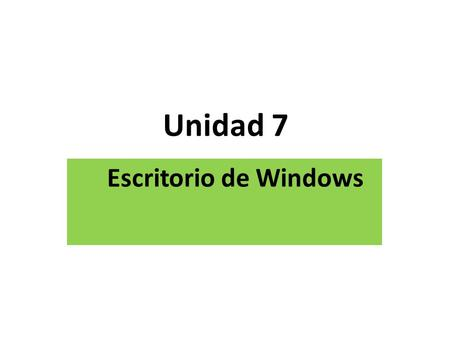 Unidad 7 Escritorio de Windows.