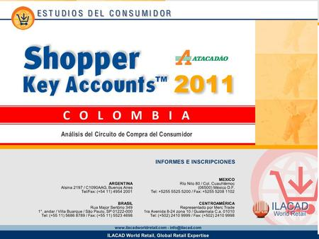 2 Key Account Atacadao Los datos provistos en este informe provienen del estudio Shopper Key Accounts Colombia 2011 y corresponden a la base de amas de.