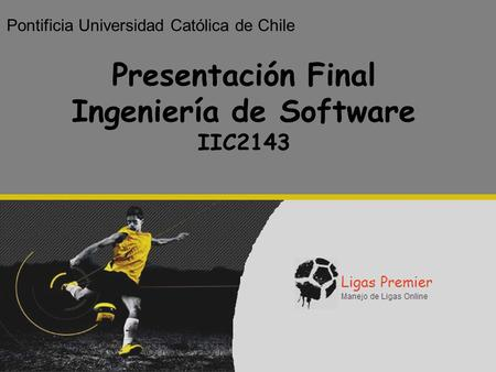 1 Pontificia Universidad Católica de Chile Presentación Final Ingeniería de Software IIC2143.