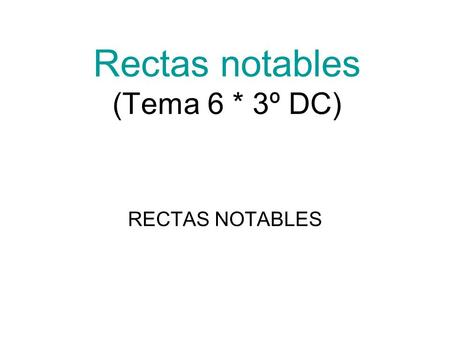 Rectas notables (Tema 6 * 3º DC) RECTAS NOTABLES.