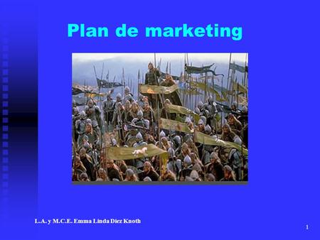 Plan de marketing                                               L.A. y M.C.E. Emma Linda Diez Knoth.
