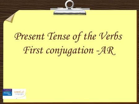Present Tense of the Verbs First conjugation -AR.