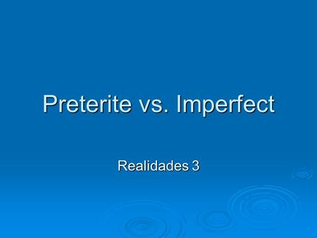 Preterite vs. Imperfect Realidades 3. Preterite vs. Imperfect  When speaking about the past, you can use either the preterite or the imperfect, depending.
