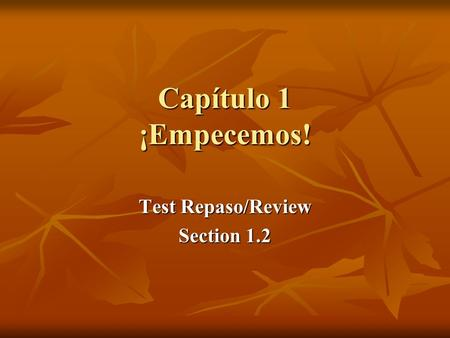 Capítulo 1 ¡Empecemos! Test Repaso/Review Section 1.2.