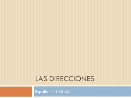 LAS DIRECCIONES Español 1: Unit 4A. Estar con preposiciones The verb ESTAR is used to express the location of places. (Remember: How you feel and where.