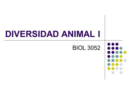 DIVERSIDAD ANIMAL I BIOL 3052.