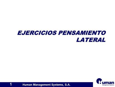 Human Management Systems, S.A. 1 EJERCICIOS PENSAMIENTO LATERAL.