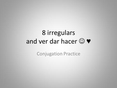8 irregulars and ver dar hacer ♥ Conjugation Practice.