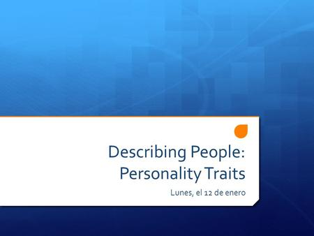 Describing People: Personality Traits Lunes, el 12 de enero.