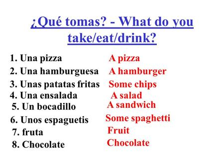 ¿Qué tomas? - What do you take/eat/drink? 1. Una pizza 2. Una hamburguesa 3. Unas patatas fritas 4. Una ensalada 5. Un bocadillo 6. Unos espaguetis 7.