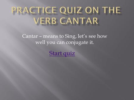 Cantar – means to Sing, let's see how well you can conjugate it. Start quiz.