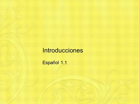 Introducciones Español 1.1. Introducciones At some point, you might want to introduce some friends in Spanish. Let's practice with the vocabulary for.
