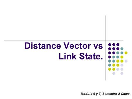 Distance Vector vs Link State. Modulo 6 y 7, Semestre 2 Cisco.
