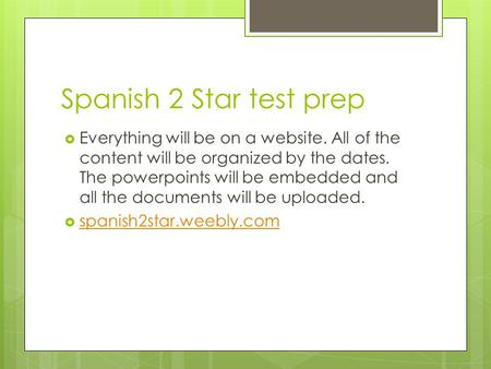Spanish 2 Star test prep  Everything will be on a website. All of the content will be organized by the dates. The powerpoints will be embedded and all.