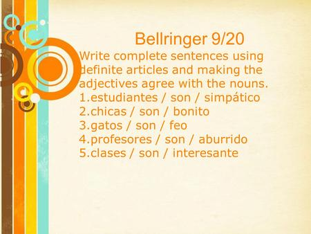 Free Powerpoint Templates Bellringer 9/20 Write complete sentences using definite articles and making the adjectives agree with the nouns. 1.estudiantes.