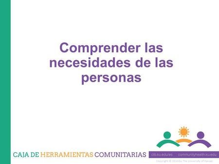 Copyright © 2014 by The University of Kansas Comprender las necesidades de las personas.