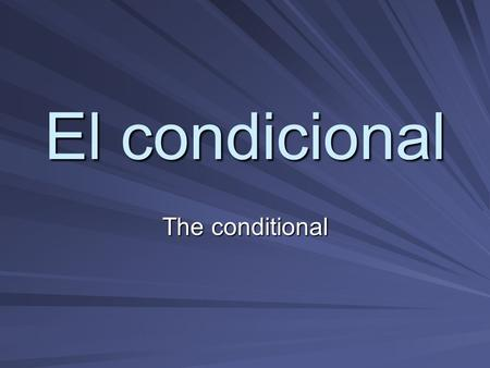El condicional The conditional. In English, we use the helping verb would to express the conditional tense. Ex1: I would eat pizza every day. Ex2: Would.