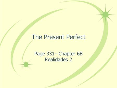 The Present Perfect Page 331– Chapter 6B Realidades 2.