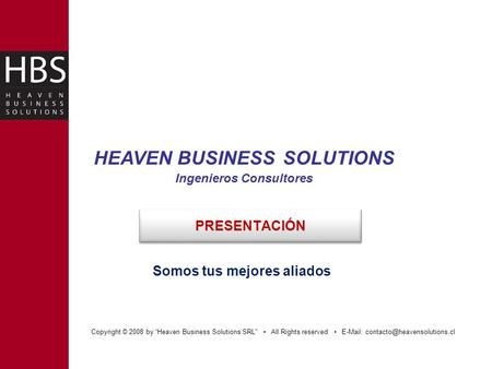 "Copyright © 2008 by ""Heaven Business Solutions SRL All Rights reserved   HEAVEN BUSINESS SOLUTIONS Ingenieros Consultores."