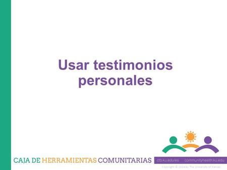Copyright © 2014 by The University of Kansas Usar testimonios personales.