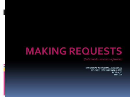 MAKING REQUESTS (Solicitando servicios o favores) (Solicitando servicios o favores)
