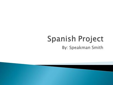 By: Speakman Smith There is a man In Spanish: Hay un hombre.